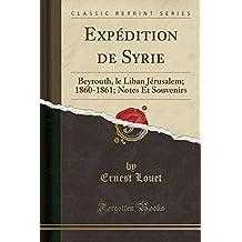 Expédition de Syrie: Beyrouth, Le Liban Jérusalem; 1860-1861; Notes Et Souvenirs (Classic Reprint)