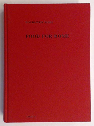 Food for Rome: The Legal Structure of the Transportation and Processing of Supplies for the Imperial Distributions in Rome and Constantinople (Studi) Boudewijn Sirks