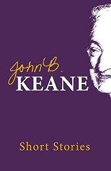 Short Stories of John B. Keane: One of Ireland's favourite writers