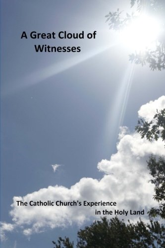 A Great Cloud of Witnesses: The Catholic Church's Experience in the Holy Land pdf