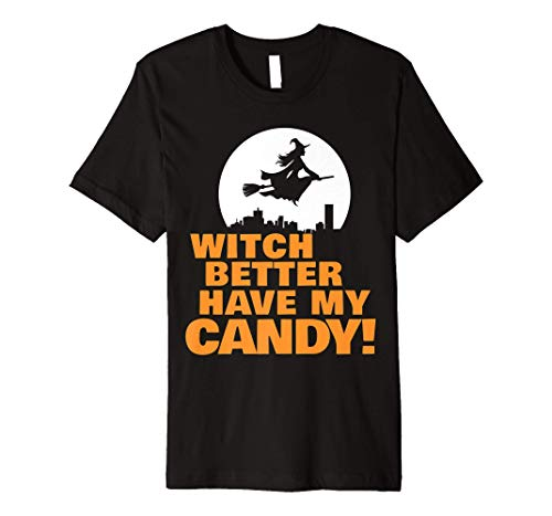Witch Better Have My Candy funny Halloween pun Premium T-Shirt ()