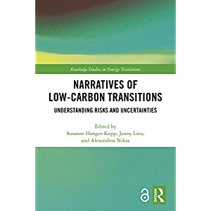 Narratives of Low-Carbon Transitions: Understanding Risks and Uncertainties (Routledge Studies in Energy Transitions)