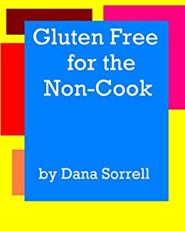 Gluten Free for the Non-Cook [Article}. by [Sorrell, Dana]