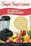Get Healthy with the Vitamix Blender: A Simple