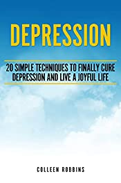 Depression: 20 Simple Techniques To Finally Cure Depression And Live A Joyful Life (Depression, Anxiety, Panic Attacks, Simple Techniques)