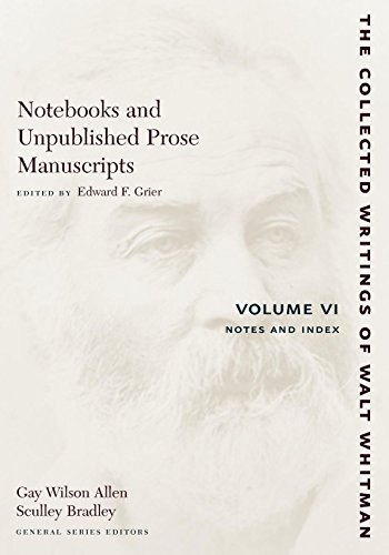 Unpublished Notebooks - Notebooks and Unpublished Prose Manuscripts, Vol. 6: Notes and Index (Collected Writings of Walt Whitman)