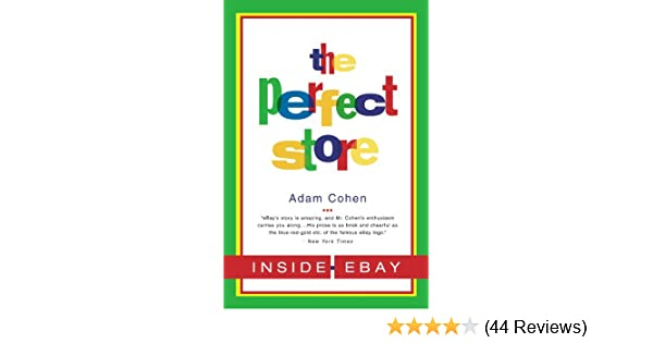 3d2d2f94e3e Amazon.com  The Perfect Store  Inside eBay eBook  Adam Cohen  Kindle ...