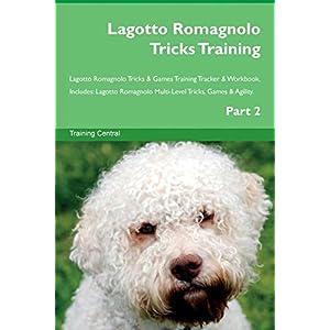 Lagotto Romagnolo Tricks Training Lagotto Romagnolo Tricks & Games Training Tracker & Workbook. Includes: Lagotto Romagnolo Multi-Level Tricks, Games & Agility. Part 2 8