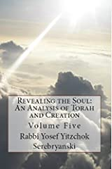 Revealing the Soul: An Analysis of Torah and Creation - Volume Five Kindle Edition
