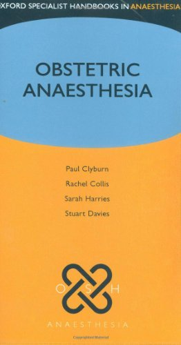 Obstetric Anaesthesia (Oxford Specialist Handbooks in Anaesthesia) [Paperback] [2008] 1 Ed. Paul Clyburn, Rachel Collis, Sarah Harries, Stuart Davies