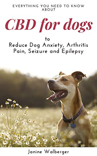 41SIpa0807L - CBD For Dogs: To Reduce Dog Anxiety, Arthritis Pain, Seizure and Epilepsy