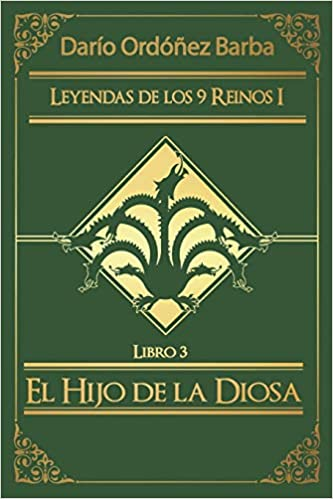 Leyendas de los 9 Reinos I Libro 3: El Hijo de la Diosa: Amazon.es: Darío Ordóñez Barba: Libros