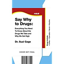Say Why to Drugs: Everything You Need to Know About the Drugs We Take and Why We Get High (English Edition)