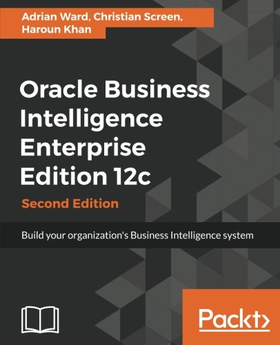 Download Oracle Business Intelligence Enterprise Edition 12c - Second Edition: Build your organization's Business Intelligence system pdf epub