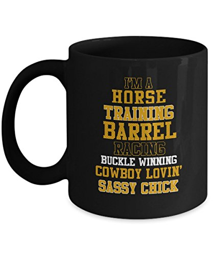 Funny Barrel Racer Mug - I'm A Horse Training Barrel Racing Buckle Winning Sassy Chick - Home Office Coffee Cup Gift ()