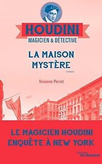 Houdini, magicien & détective 04 : La maison mystère, Perret, Vivianne