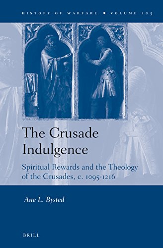 The Crusade Indulgence: Spiritual Rewards and the Theology of the Crusades, c. 1095-1216 (History of Warfare)