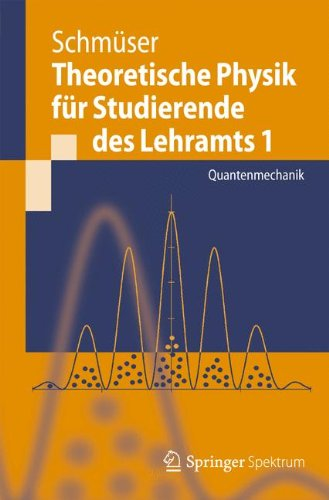 Theoretische Physik für Studierende des Lehramts 1: Quantenmechanik (Springer-Lehrbuch) (German Edition)