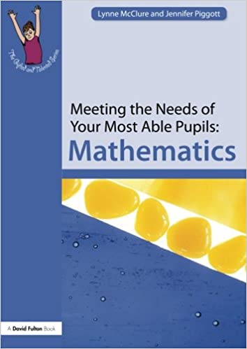 Meeting the Needs of Your Most Able Pupils: Mathematics The Gifted and Talented Series