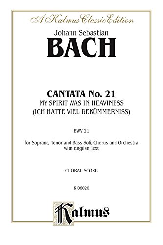 Pdf eBooks Cantata No. 21 -- Ich hatte viel Bekümmernis (I Had Much Grief): For SATB Solo, SATB Chorus/Choir and Orchestra with English Text (Choral Score) (Kalmus Edition)