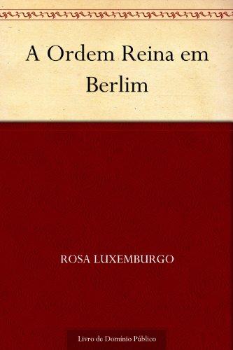 A Ordem Reina em Berlim por [Luxemburgo, Rosa]