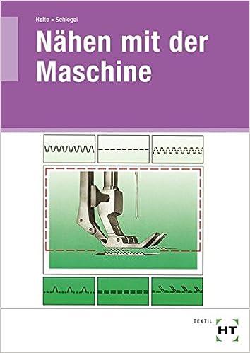 82216a6b80e7 Nähen mit der Maschine Taschenbuch – 1. Februar 2012 Engelmarie Heite Gerda  Schlegel Nähen mit der Maschine ...