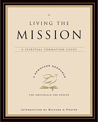 Living the Mission: A Spiritual Formation Guide (A Renovare Resource) pdf