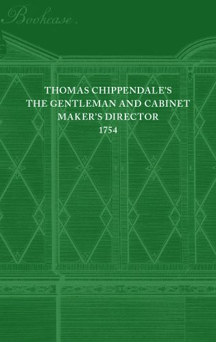 The Gentleman and Cabinet - Maker's Director: A facsimile reprint of the first edition of 1754