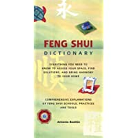 Feng Shui Dictionary: Everything You Need to Know to Assess Your Space, Find Solutions, and Bring Harmony to Your Home : Comprehensive Explanations of Feng Shui Schools