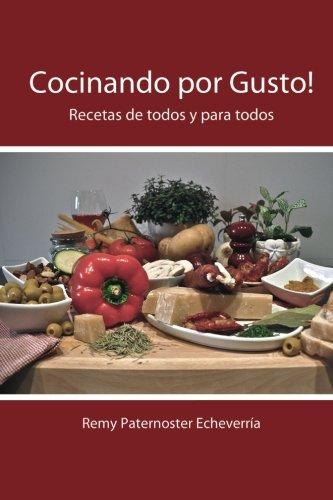 Cocinar por gusto: Recetas de todos y para todos (Spanish Edition): Mr. Remy P. Paternoster: 9781517646004: Amazon.com: Books