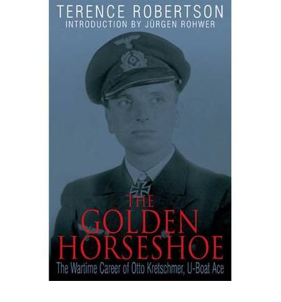 [The Golden Horseshoe: The Wartime Career of Otto Kreschmer, U-Boat Ace] (By: Terence Robertson) [published: July, 2011]