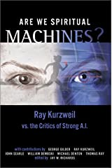Are We Spiritual Machines?: Ray Kurzweil vs. the Critics of Strong A.I. Paperback