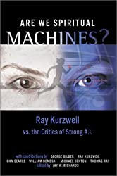 Are We Spiritual Machines?: Ray Kurzweil vs. the Critics of Strong A.I.