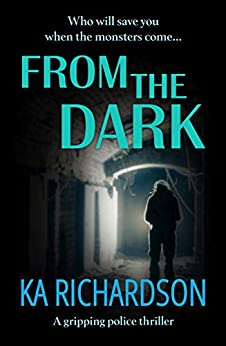 From The Dark: a gripping police thriller (The Forensic Files Book 5) by [Richardson, K.A.]