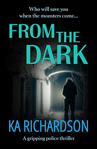 From The Dark: a gripping police thriller by [Richardson, K.A.]