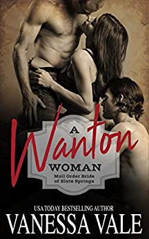 A Wanton Woman (Mail Order Bride of Slate Springs Book 1) by [Vale, Vanessa]