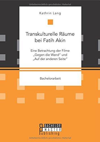 Transkulturelle R???ume bei Fatih Akin: Eine Betrachtung der Filme Gegen die Wand und Auf der anderen Seite by Kathrin Lang (2015-06-15)