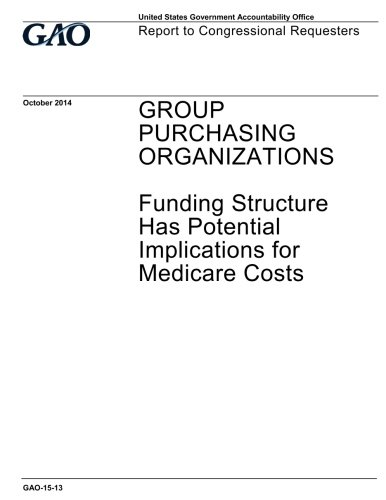 Group purchasing organizations, funding structure has potential implications for Medicare costs : report to congressional requesters. ebook