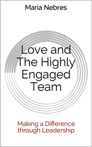 Love and The Highly Engaged Team: Making a Difference through Leadership (English Edition)