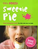 Easy Peasy Sweetie Pie: Truly Scrumptious Treats for Kids Who Love to Bake