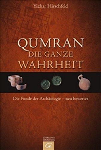Qumran - die ganze Wahrheit: Die Funde der Archäologie - neu bewertet