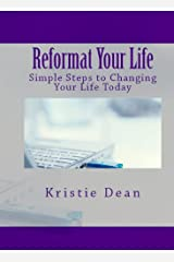 Reformat Your Life: Simple Steps to Changing Your Life Today Kindle Edition