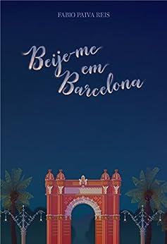 Beije-me em Barcelona por [Paiva Reis, Fabio]