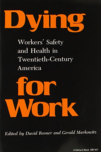 Dying for Work: Workers' Safety and Health in Twentieth-Century America (Interdisciplinary Studies in History)