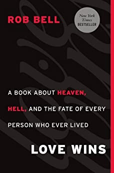 Love Wins: A Book About Heaven, Hell, and the Fate of Every Person Who Ever Lived by [Bell, Rob]