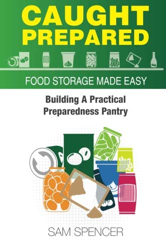 - Caught Prepared: Food Storage Made Easy: Building Your Practical Preparedness Pantry