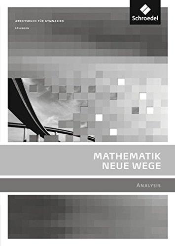 Mathematik Neue Wege SII - Ausgabe 2011 für Berlin, Rheinland-Pfalz, Saarland und Schleswig-Holstein: Analysis Lösungen