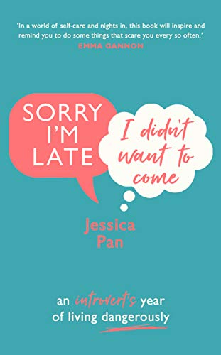 Sorry I'm Late, I Didn't Want to Come: An Introvert's Year of Living Dangerously por Jessica Pan