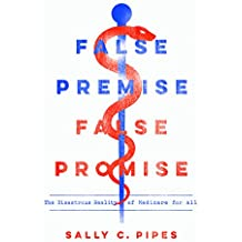 False Premise, False Promise: The Disastrous Reality of Medicare for All