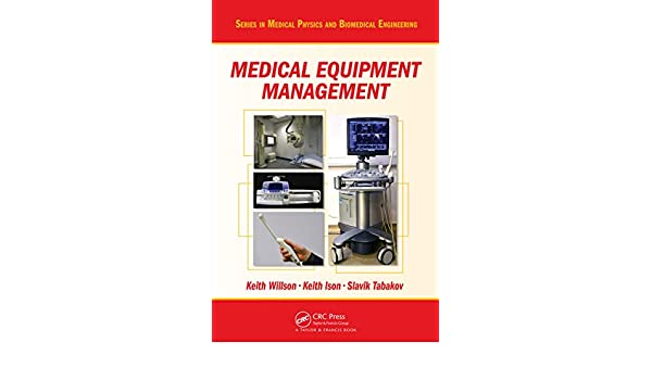 Medical Equipment Management (Series in Medical Physics and ...